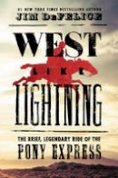 DeFelice, Jim - West Like Lightning: The Brief, Legendary Ride of the Pony Express - 9780062496768 - KCG0000924