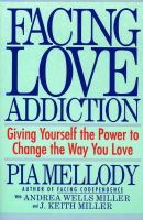 Pia Mellody, Andrea Wells Miller, J. Keith Miller - Facing Love Addiction: Giving Yourself the Power to Change the Way You Love - 9780062506047 - V9780062506047