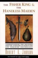 Johnson, Robert A. - The Fisher King and the Handless Maiden: Understanding the Wounded Feeling Function in Masculine and Feminine Psychology - 9780062506481 - V9780062506481