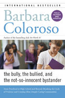Coloroso, Barbara - Bully, the Bullied, and the Not-So-Innocent Bystander: From Preschool to High School and Beyond: Breaking the Cycle of Violence and Creating More Deeply Caring Communities - 9780062572165 - V9780062572165