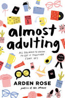Rose, Arden - Almost Adulting: All You Need to Know to Get It Together (Sort Of) - 9780062574107 - KCG0000905