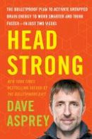 Asprey, Dave - Head Strong: The Bulletproof Plan to Activate Untapped Brain Energy to Work Smarter and Think Faster-in Just Two Weeks - 9780062652416 - V9780062652416