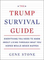 Gene Stone - The Trump Survival Guide: Everything You Need to Know About Living Through What You Hoped Would Never Happen - 9780062686480 - KSG0014807