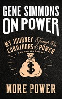 Simmons, Mr. Gene - On Power: My Journey Through the Corridors of Power and How You Can Get More Power - 9780062694706 - 9780062694706