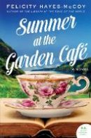 Hayes-McCoy, Felicity - Summer at the Garden Cafe - 9780062870698 - 9780062870698