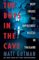 Gutman, Matt - The Boys in the Cave: Deep Inside the Impossible Rescue in Thailand - 9780062909916 - KMF0000208