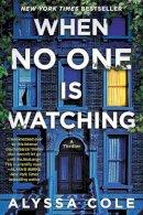 Cole, Alyssa - When No One Is Watching: A Thriller - 9780062982650 - 9780062982650