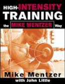 Mentzer, Mike; Little, John R. - High-intensity Training the Mike Mentzer Way - 9780071383301 - V9780071383301