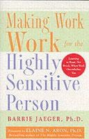 Jaeger, Barrie S. - Making Work Work for the Highly Sensitive Person - 9780071441773 - V9780071441773