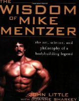 Little, John R.; Sharkey, Joanne - The Wisdom of Mike Mentzer - 9780071452939 - V9780071452939