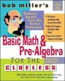Miller, Bob - Bob Miller's Basic Math and Pre-algebra for the Clueless - 9780071488464 - V9780071488464