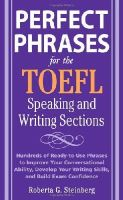 Roberta Steinberg - Perfect Phrases for the TOEFL Speaking and Writing Sections (Perfect Phrases Series) - 9780071592468 - V9780071592468