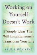 Kane, Ariel and Shya, Kane, Shya, Kane, Ariel - Working on Yourself Doesn't Work - 9780071601085 - V9780071601085