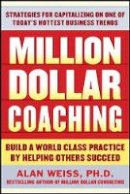 Weiss, Alan - Million Dollar Coaching: the Professional's Guide to Expanding Your Business - 9780071743792 - V9780071743792