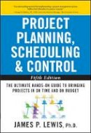Lewis, James P. - Project Planning, Scheduling, and Control: The Ultimate Hands-On Guide to Bringing Projects in On Time and On Budget - 9780071746526 - V9780071746526