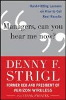 Strigl, Denny F.; Swiatek, Frank - Managers, Can You Hear Me Now?: Hard- Hitting Lessons on How to Get Real Results - 9780071759137 - V9780071759137