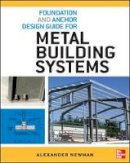 Newman, Alexander - Foundation and Anchor Design Guide for Metal Building Systems - 9780071766357 - V9780071766357