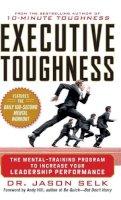 Selk, Jason - Executive Toughness: The Mental-Training Program to Increase Your Leadership Performance - 9780071786782 - V9780071786782