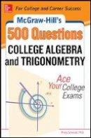 Schmidt, Philip; McCune, Sandra Luna - McGraw-Hill's 500 College Algebra and Trigonometry Questions: Ace Your College Exams - 9780071789554 - V9780071789554