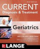 Williams, Brie, Chang, Anna, Landefeld, C., Ahalt, Cyrus, Conant, Rebecca, Chen, Helen - Current Diagnosis and Treatment: Geriatrics 2E (Current Geriatric Diagnosis and Treatment) - 9780071792080 - V9780071792080