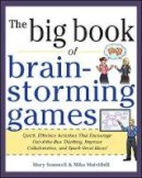 Scannell, Mary; Mulvilhill, Mike - Big Book of Brainstorming Games: Quick, Effective Activities That Encourage Out-of-the-box Thinking, Improve Collaboration, and Spark Great Ideas! - 9780071793162 - V9780071793162