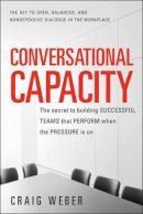 Weber, Craig - Conversational Capacity: The Secret to Building Successful Teams That Perform When the Pressure is on - 9780071807128 - V9780071807128
