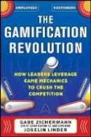 Zichermann, Gabe; Linder, Joselin - The Gamification Revolution: How Leaders Leverage Game Mechanics to Crush the Competition - 9780071808316 - V9780071808316