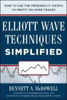 McDowell, Bennett - Elliot Wave Techniques Simplified: How to Use the Probability Matrix to Profit on More Trades - 9780071819305 - V9780071819305