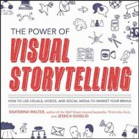 Walter, Ekaterina; Gioglio, Jessica - The Power of Visual Storytelling: How to Use Visuals, Videos, and Social Media to Market Your Brand - 9780071823937 - V9780071823937