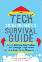Schoner, Bernd - The Tech Entrepreneur's Survival Guide: How to Bootstrap Your Startup, Lead Through Tough Times, and Cash in for Success - 9780071823975 - V9780071823975
