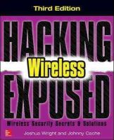 Wright, Joshua, Cache, Johnny - Hacking Exposed Wireless, Third Edition: Wireless Security Secrets & Solutions - 9780071827638 - V9780071827638