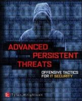 Wrightson, Tyler - Advanced Persistent Threats Offensive Tactics for IT Security - 9780071828369 - V9780071828369
