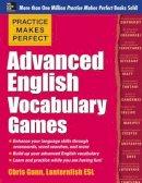 Gunn, Chris - Practice Makes Perfect Advanced English Vocabulary Games (Practice Makes Perfect Series) - 9780071841146 - V9780071841146