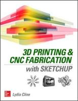 Cline, Lydia Sloan - 3D Printing and CNC Fabrication with Sketchup - 9780071842419 - V9780071842419