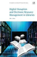 Patra, Nihar K. Dr. - Digital Disruption and Electronic Resource Management in Libraries (Chandos Information Professional Series) - 9780081020456 - V9780081020456
