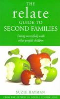 Suzie Hayman - The Relate Guide To Second Families: Living successfully with other people's children - 9780091813581 - KRS0000477