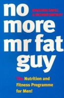Savill, Jonathon, Smedley, Richard - No More Mr. Fat Guy: Nutrition and Fitness Programme for Men! - 9780091816728 - KRF0014969