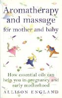 England, Allison - Aromatherapy and Massage for Mother and Baby - 9780091822750 - V9780091822750