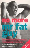 Savill, Jonathan, Smedley, Richard - No More Mr Fat Guy: The Nutrition and Fitness Programme for Men! - 9780091825959 - KST0027248