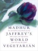 Jaffrey, Madhur - Madhur Jaffrey's World Vegetarian - 9780091863647 - 9780091863647