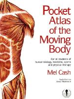 Mel Cash - Pocket Atlas of the Moving Body: For All Students of Human Biology, Medicine, Sports and Physical Therapy - 9780091865122 - V9780091865122