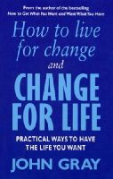Gray, John - How to Live for Change and Change for Life - 9780091882266 - KOC0005688