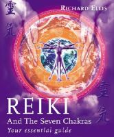 Ellis, Richard - Reiki and the Seven Chakras: Your Essential Guide - 9780091882907 - V9780091882907
