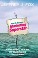 Fox, Jeffrey J. - How to Become a Marketing Superstar: Essential Rules of Business Success - 9780091891657 - KEX0254033