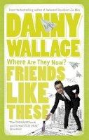 Wallace, Danny - Friends Like These - 9780091896775 - KRA0012988
