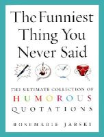 Jarski, Rosemarie - The Funniest Thing You Never Said: The Ultimate Collection of Humorous Quotations - 9780091897666 - KRA0013817