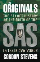 Stevens, Gordon - Originals: The Secret History of the Birth of the SAS - 9780091901820 - V9780091901820