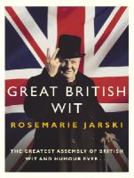 Jarski, Rosemarie - Great British Wit: The Greatest Assembly of British Wit and Humour Ever - 9780091906313 - KKD0000017
