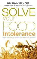 Hunter, Dr. John; Workman, Elizabeth; Woolner, Jenny - Solve Your Food Intolerance - 9780091906658 - V9780091906658