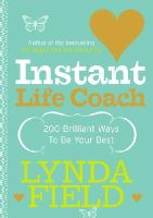 Field, Lynda - Instant Life Coach: 200 Brilliant Ways to Be Your Best - 9780091906702 - 9780091906702
